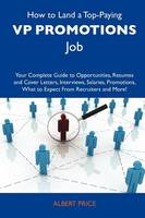 Price, Albert - How to Land a Top-Paying VP promotions Job: Your Complete Guide to Opportunities, Resumes and Cover Letters, Interviews, Salaries, Promotions, What to Expect From Recruiters and Mo - 9781486140503 - V9781486140503