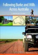 Phoenix, David - Following Burke and Wills Across Australia: A Touring Guide - 9781486301584 - V9781486301584