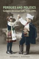 Rhonda L. Hinther - Perogies and Politics: Canada's Ukrainian Left, 1891-1991 (Studies in Gender and History) - 9781487500498 - V9781487500498