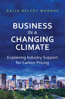 Belfry Munroe, Kaija - Business in a Changing Climate: Explaining Industry Support for Carbon Pricing - 9781487500559 - V9781487500559