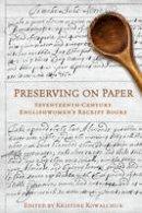 Kowalchuk, Kristine - Preserving on Paper: Seventeenth-Century Englishwomen's Receipt Books (Studies in Book and Print Culture) - 9781487520038 - V9781487520038
