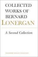 Bernard Lonergan, Lonergan Research Institute - 13: A Second Collection (Collected Works of Bernard Lonergan) - 9781487520472 - V9781487520472