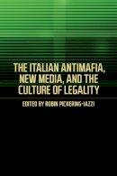 Pickering-Iazzi, Robin - The Italian Antimafia, New Media, and the Culture of Legality (Toronto Italian Studies) - 9781487520786 - V9781487520786