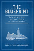 J. P. Rev. Lewis - The Blueprint: Conservative Parties and their Impact on Canadian Politics - 9781487521684 - V9781487521684