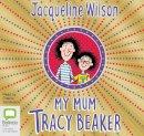 Wilson, Jacqueline - My Mum, Tracy Beaker: 4 - 9781489461681 - V9781489461681