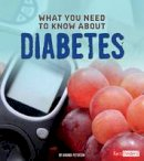 Kolpin, Amanda - What You Need to Know about Diabetes - 9781491449011 - V9781491449011
