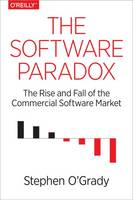 O'Grady, Stephen - The Software Paradox: The Rise and Fall of the Commercial Software Market - 9781491900932 - V9781491900932
