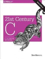 Klemens, Ben - 21st Century C: C Tips from the New School - 9781491903896 - V9781491903896