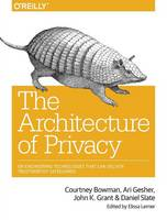 Bowman, Courtney, Gesher, Ari, Grant, John K, Slate, Daniel - The Architecture of Privacy: On Engineering Technologies that Can Deliver Trustworthy Safeguards - 9781491904015 - V9781491904015