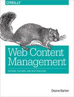 Barker, Deane - Web Content Management: Systems, Features, and Best Practices - 9781491908129 - V9781491908129