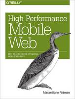 Firtman, Maximiliano - High Performance Mobile Web: Best Practices for Optimizing Mobile Web Apps - 9781491912553 - V9781491912553