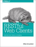 Amundsen, Mike - RESTful Web Clients: Enabling Reuse Through Hypermedia - 9781491921906 - V9781491921906