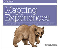 Kalbach, James - Mapping Experiences: A Guide to Creating Value through Journeys, Blueprints, and Diagrams - 9781491923535 - V9781491923535