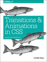 Weyl, Estelle - Transitions and Animations in CSS: Adding Motion with CSS - 9781491929889 - V9781491929889