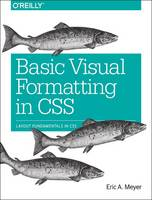 Meyer, Eric A. - Basic Visual Formatting in CSS: Layout Fundamentals in CSS - 9781491929964 - V9781491929964