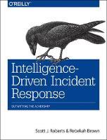 Roberts, Scott J, Brown, Rebekah - Intelligence-Driven Incident Response: Outwitting the Adversary - 9781491934944 - V9781491934944