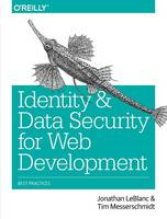 LeBlanc, Jonathan, Messerschmidt, Tim - Identity and Data Security for Web Development: Best Practices - 9781491937013 - V9781491937013