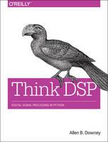 Downey - Think DSP: Digital Signal Processing in Python - 9781491938454 - V9781491938454