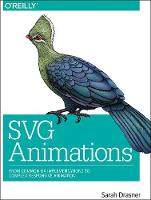 Drasner, Sarah - SVG Animations: From Common UX Implementations to Complex Responsive Animation - 9781491939703 - V9781491939703