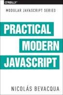 Bevacqua, Nicolas - Practical Modern JavaScript: Dive into ES6 and the Future of JavaScript - 9781491943533 - V9781491943533