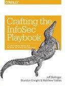 Bollinger, Jeff, Enright, Brandon, Valites, Matthew - Crafting the InfoSec Playbook: Security Monitoring and Incident Response Master Plan - 9781491949405 - V9781491949405