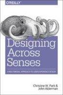 Park, Christine, Alderman, John - Designing Across Senses - 9781491954249 - V9781491954249