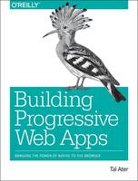 Ater, Tal - Building Progressive Web Apps: Bringing the Power of Native to the Browser - 9781491961650 - V9781491961650