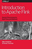 Friedman, Ellen, Tzoumas, Kostas - Introduction to Apache Flink: Stream Processing for Real Time and Beyond - 9781491976586 - V9781491976586