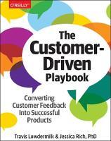 Lowdermilk, Travis, Rich, Jessica - The Customer-Driven Playbook: Converting Customer Feedback into Successful Products - 9781491981276 - V9781491981276