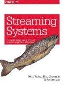 Akidau, Tyler, Chernyak, Slava, Lax, Reuven - Streaming Systems - 9781491983874 - V9781491983874