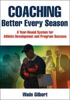 Gilbert, Wade - Coaching Better Every Season: A year-round system for athlete development and program success - 9781492507666 - V9781492507666