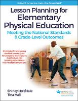 Holt/Hale, Shirley, Hall, Tina - Lesson Planning for Elementary Physical Education With Web Resource: Meeting the National Standards & Grade-Level Outcomes - 9781492513780 - V9781492513780