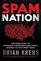 Brian Krebs - Spam Nation: The Inside Story of Organized Cybercrime-from Global Epidemic to Your Front Door - 9781492603238 - V9781492603238