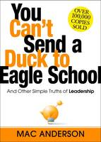 Anderson, Mac - You Can't Send a Duck to Eagle School: And Other Simple Truths of Leadership - 9781492630517 - V9781492630517