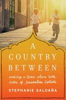 Saldaña, Stephanie - A Country Between: Making a Home Where Both Sides of Jerusalem Collide - 9781492639053 - V9781492639053