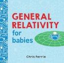 Ferrie, Chris - General Relativity for Babies (Baby University) - 9781492656265 - V9781492656265
