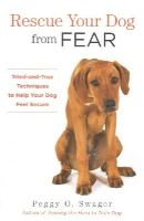 Swager, Peggy O. - Rescue Your Dog from Fear: Tried-and-True Techniques to Help Your Dog Feel Secure - 9781493004775 - V9781493004775