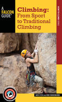 Fitch, Nate, Funderburke, Ron - Climbing: From Sport to Traditional Climbing (How to Climb) - 9781493016402 - V9781493016402