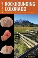 Kappele, William A. - Rockhounding Colorado: A Guide to the State's Best Rockhounding Sites (Rockhounding Series) - 9781493017393 - V9781493017393