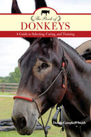 Smith, Donna Campbell - The Book of Donkeys: A Guide to Selecting, Caring, and Training - 9781493017683 - V9781493017683