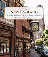 Harris, Patricia, Lyon, David - Historic New England: A Tour of the Region's Top 100 National Landmarks - 9781493024568 - V9781493024568