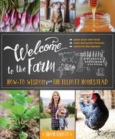 Elliott, Shaye - Welcome to the Farm: How-to Wisdom from The Elliott Homestead - 9781493026012 - V9781493026012