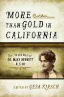 - More than Gold in California: The Life and Work of Dr. Mary Bennett Ritter - 9781493026517 - V9781493026517