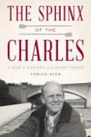 Ayer, Toby - The Sphinx of the Charles. A Year at Harvard with Harry Parker.  - 9781493026531 - V9781493026531