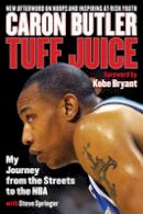 Butler, Caron, Springer, Steve - Tuff Juice: My Journey from the Streets to the NBA - 9781493026654 - V9781493026654