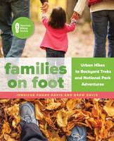 Davis, Jennifer Pharr, Davis, Brew - Families on Foot: Urban Hikes to Backyard Treks and National Park Adventures - 9781493026715 - V9781493026715