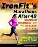 Fink, Don, Fink, Melanie - IronFit's Marathons after 40: Smarter Training for the Ageless Athlete - 9781493026876 - V9781493026876