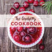 Vargas, Sally Pasley - The Cranberry Cookbook: Year-Round Dishes From Bog to Table - 9781493028092 - V9781493028092