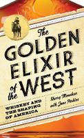 Monahan, Sherry, Perkins, Jane - The Golden Elixir of the West: Whiskey and the Shaping of America - 9781493028498 - V9781493028498