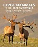 Ballard, Jack - Mammals of the Rocky Mountainspb (Falcon Guides) - 9781493029532 - V9781493029532